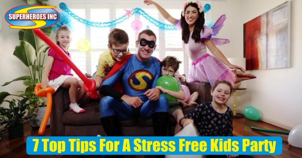 7 Top Tips For A Stress Free Kids Party Superheroes Inc Kids Party Entertainment Sydney